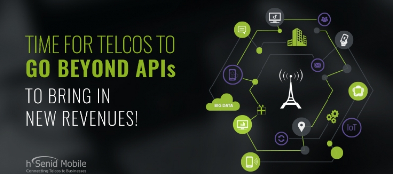 Time for Telcos to Go Beyond APIs to bring in New Revenues!