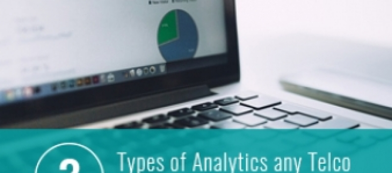 3 Types of Analytics any Telco should have